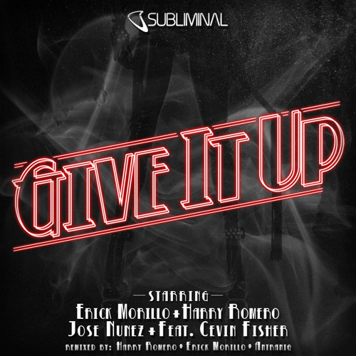 Erick Morillo, Harry Romero & Jose Nunez feat Cevin Fisher 'Give It Up' (Original Mix)