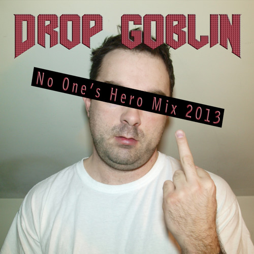 Drop Goblin - No One's Hero Mix 2013 [FREE Download]