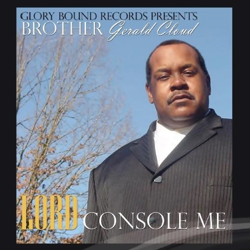 Brother Gerald Cloud | Lord Console Me
