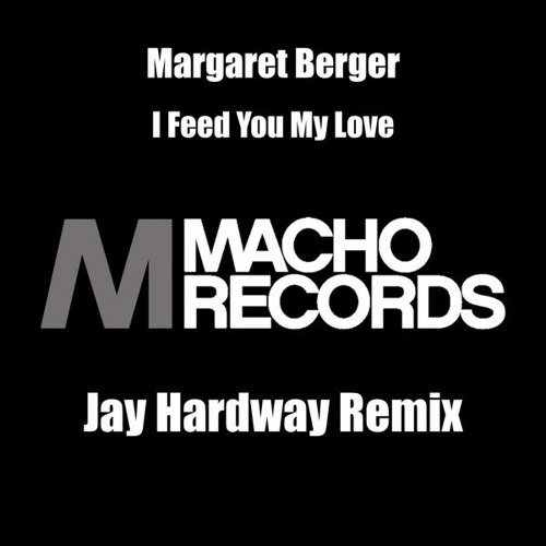 Margaret Berger - I Feed You My Love (Jay Hardway Remix) (OUT NOW)