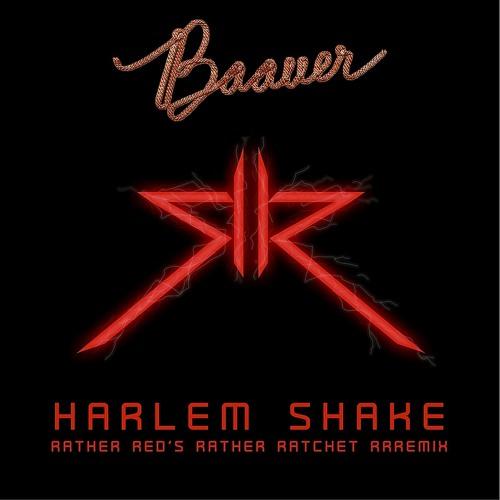 Harlem Shake (Rather Red's Rather Ratchet RRRemix)