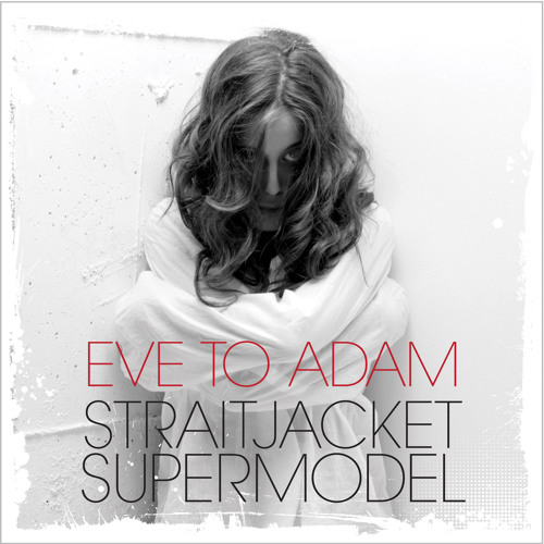 "Eve To Adam - ""Straitjacket Supermodel"""