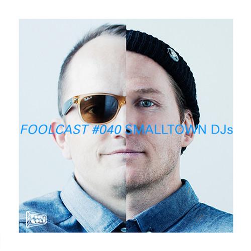 FOOLCAST MIX | 040 | SMALLTOWN DJS