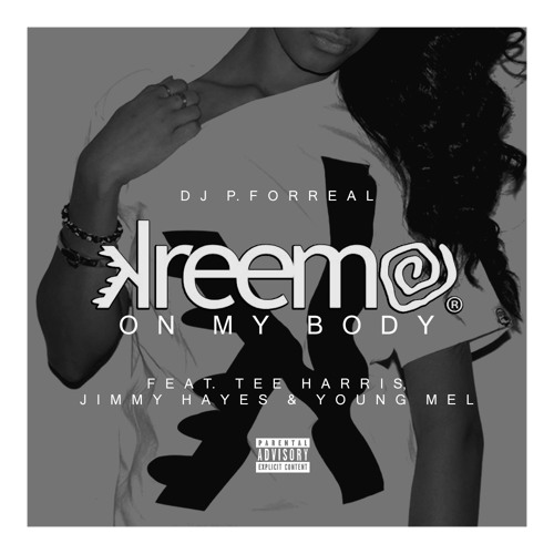 Kreemo On My Body Ft. Tee Harris, Jimmy Hayes & Young Mel (Prod. DJ P.ForReal)