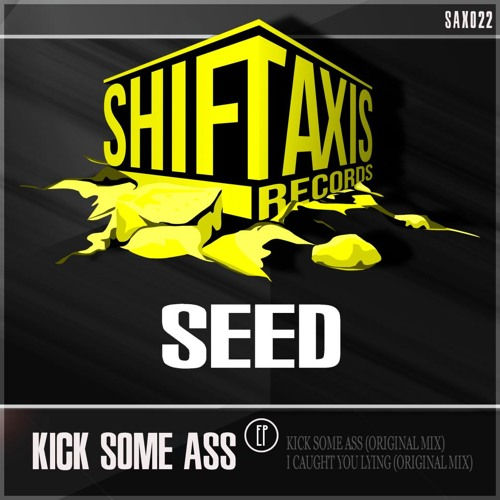 Seed_Kick Some Ass (Original Mix) OUTT NOWWW On Beatport ##ShiftAxis Records##