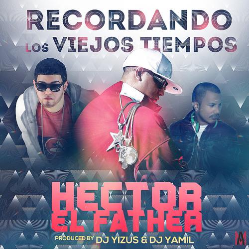 Hector El Father - Recordando Los Viejos Tiempos (Prod by Dj Yizus & Dj Yamil)