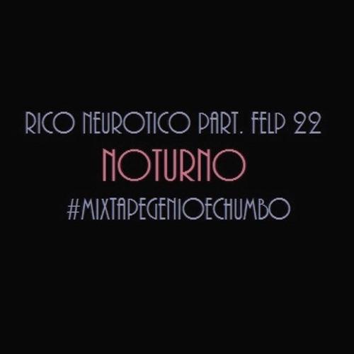 Rico Neurotico part. Felp 22 - Noturno - Prod. Gênio & Chumbo