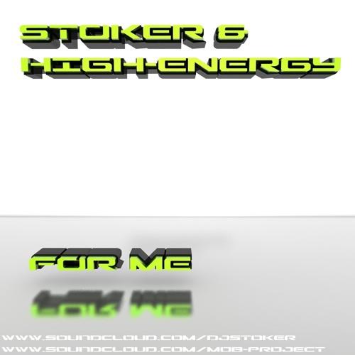 Stoker & High-Energy - For Me ***FULL DOWNLOAD***