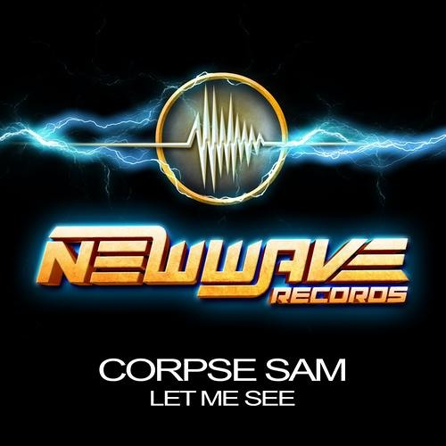 Corpse Sam - Let Me See (Original Mix) CLIP Out Now @ Beatport