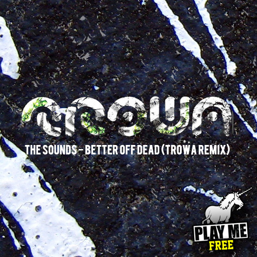 The Sounds - Better Off Dead (TROWA Remix) [Play Me Free]