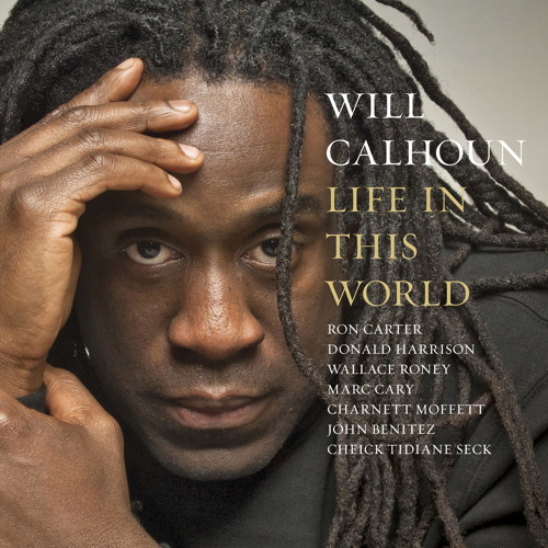 "Will Calhoun - ""Evidence"" - Life In This World"