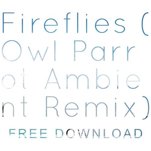 Owl City - Fireflies (Owl Parrot Ambient Remix)