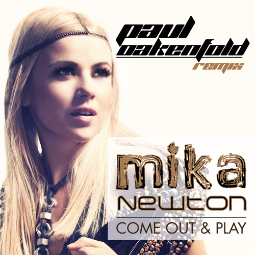 Mika Newton - Come Out & Play (Paul Oakenfold Remix). EXCLUSIVE