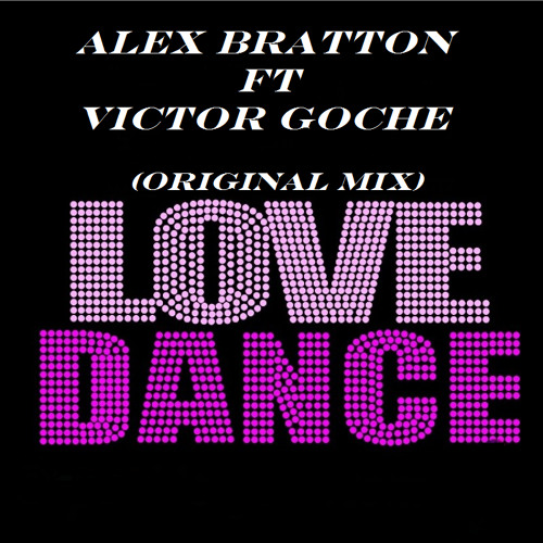 Love dance - alex bratton ft victor goche (original mix )DEMO