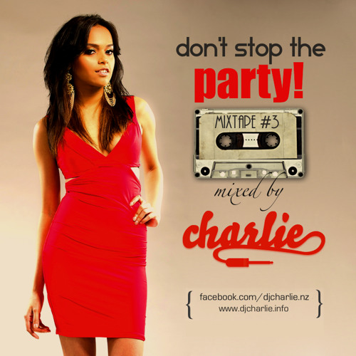 Don't Stop The Party :: Mixed By Charlie (March 2013)