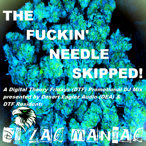 THE FUCKIN' NEEDLE SKIPPED! mixed by DJ Zac Maniac (Digital Theory/Desert Eaglez)