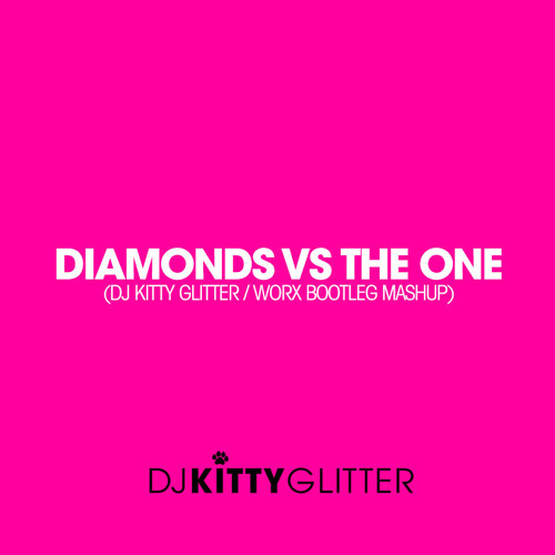 DIAMONDS VS THE ONE (Dj Kitty Glitter/Worx Bootleg Mashup)