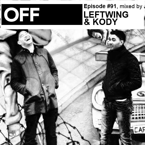OFF Recordings Podcast Episode #91, mixed by LEFTWING & KODY