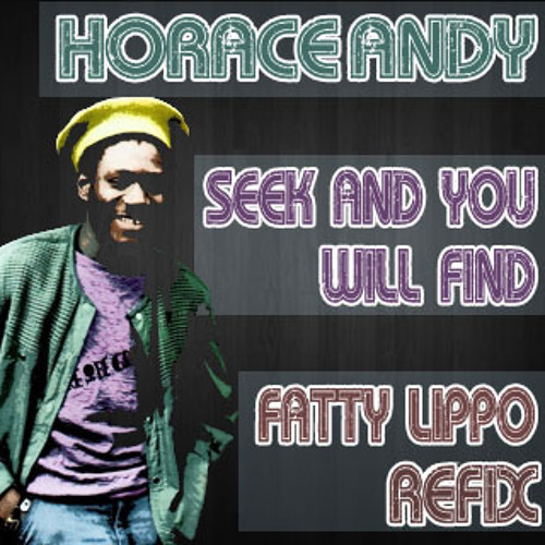Horace Andy - Seek And You Will Find (Fatty Lippo Refix)