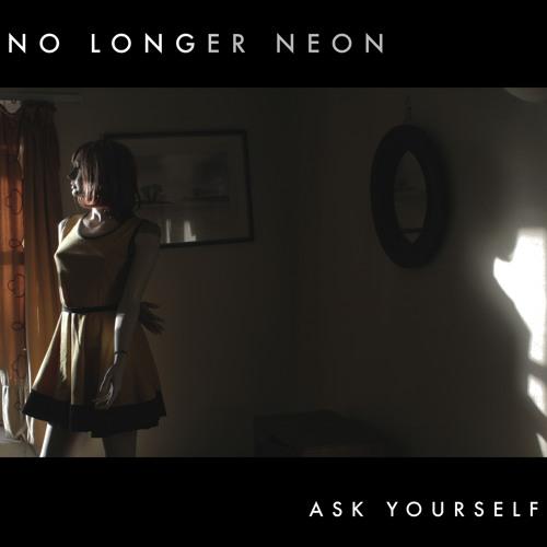 No Longer Neon - Ask Yourself