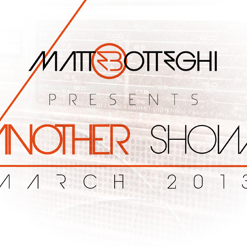 "Matte Botteghi presents ""Another Show"" - March 2013"