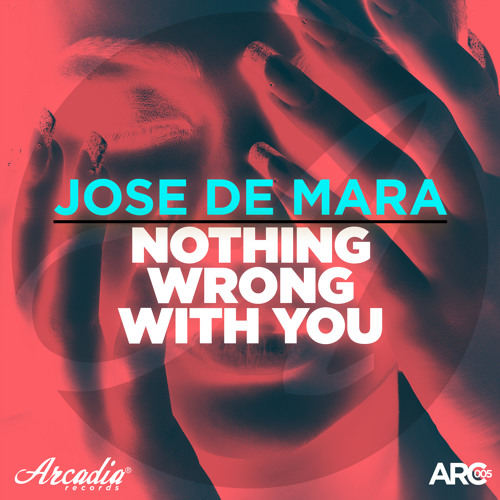 Jose De Mara - Nothing Wrong With You (Original Mix) [ARCADIA] Supported by Tiësto