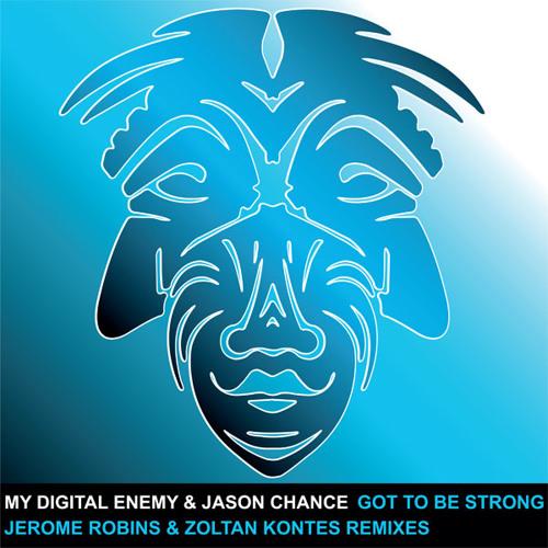 My Digital Enemy & Jason Chance - Got To Be Strong (Jerome Robins Remix)