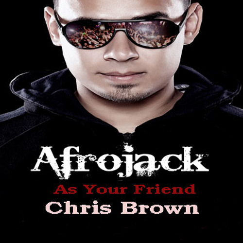 As Your Friend Afrojack ft Chris Brown mix
