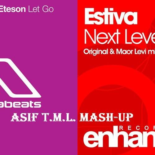 Let Go (Nic Chagall Remix) vs Next Level (Asif T.M.L. Mash-Up)-Mark Eteson Feat Aruna vs Estiva