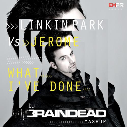 Linkin Park VS Jerome - What I've Done (Dj BrainDeaD's Mashup)