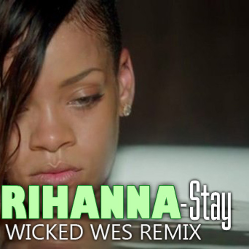 Rihanna - Stay (Wicked Wes Remix)