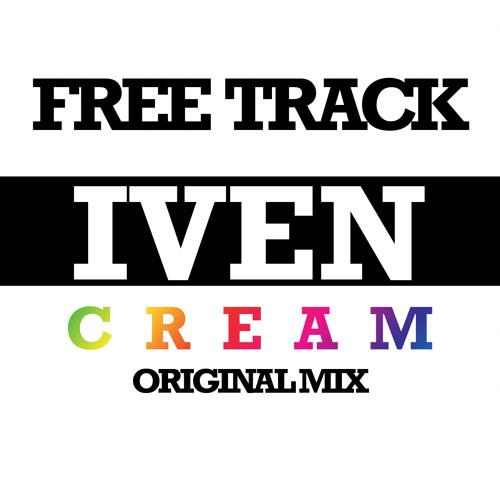 Iven - Cream ( Original Mix ) FREE TRACK DOWNLOAD !