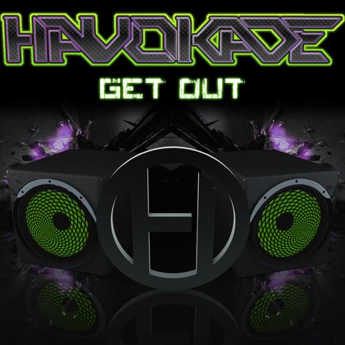 Havokade - Get Out [FREE DOWNLOAD]