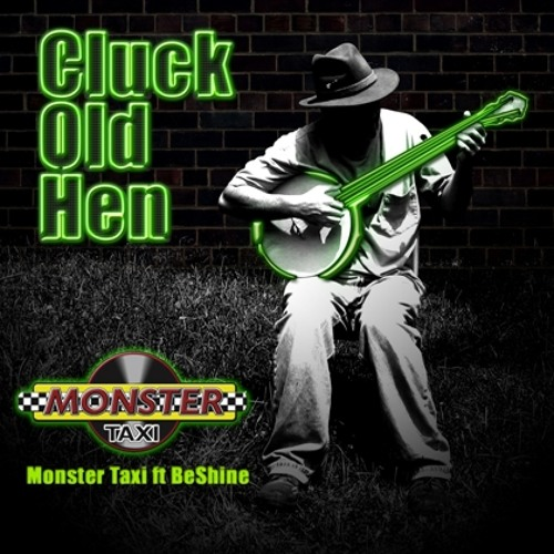 Monster Taxi ft BeShine Cluck Old Hen (John D'Angelo and a.m. Drifter Mix)
