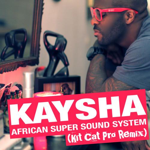 Kaysha - African Super Sound System (Kit Cat Pro Remix)