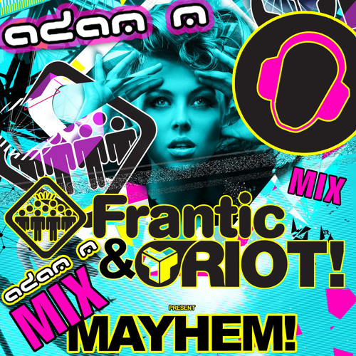 Adam M - tOTaL MAYhem! Mix - Riot & Frantic Promo