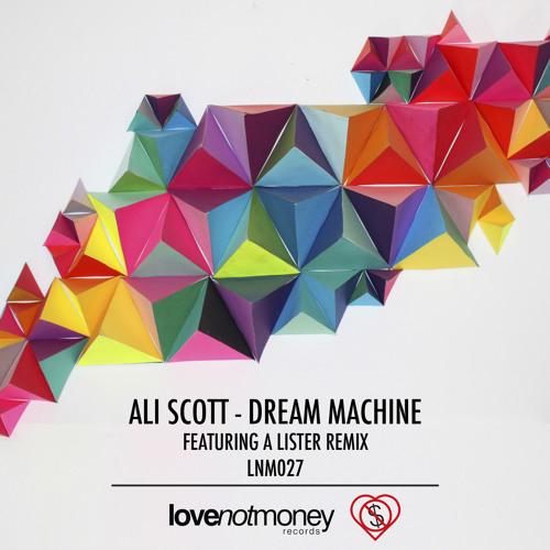 Ali Scott - Dream Machine (A Lister Remix) [Love Not Money Records]