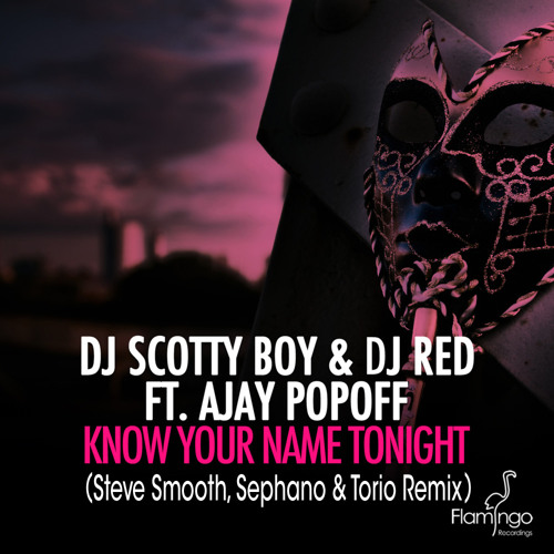Know Your Name Tonight (Steve Smooth, Sephano & Torio Remix) - Scotty Boy & DJ Red feat. Ajay Popoff
