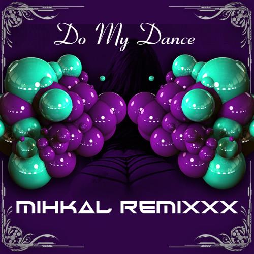 DO My D∆NCΞ (MiHK∆L ЯΞMiXXX)