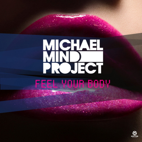 Michael Mind Project - Feel your body (Jay Frog´s Love me like before Rmx)