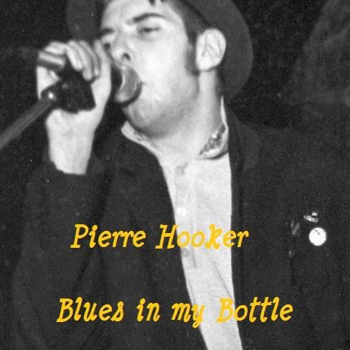 Blues in my bottle (Pierre Hooker)