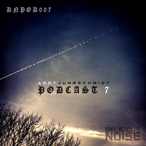 DELICIOUS NOISE Podcast Vol.7 | Andy Jungschmidt