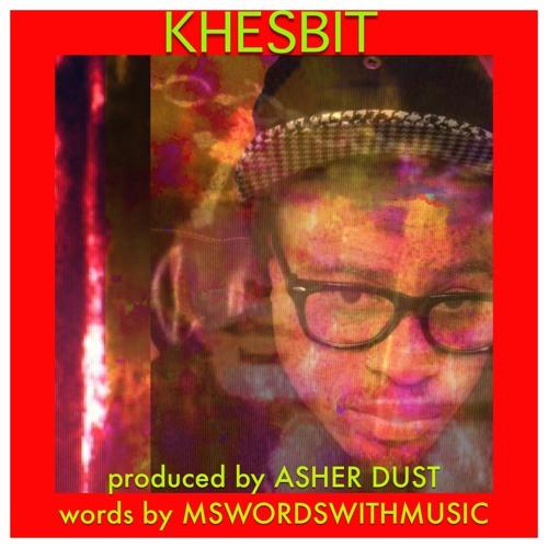 Khesbit/Asher Dust/Mswordswithmusic