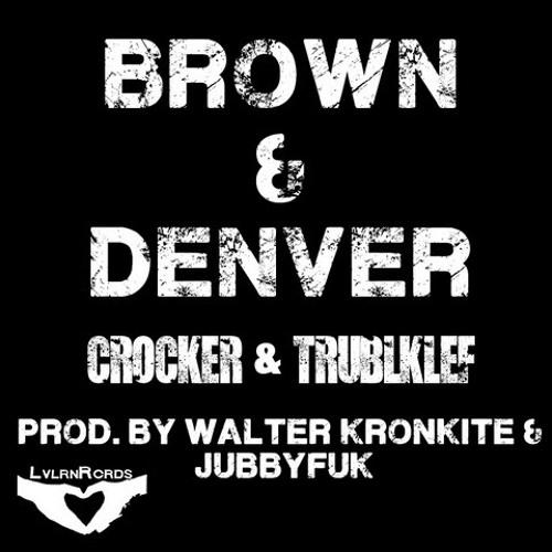 Brown & Denver feat. Trublklef (Prod. by Walter Kronkite & JubbyFUK)