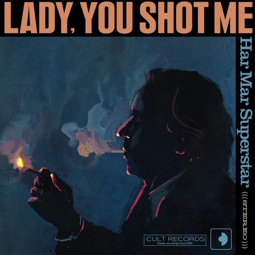 Lady, You Shot Me - Har Mar Superstar