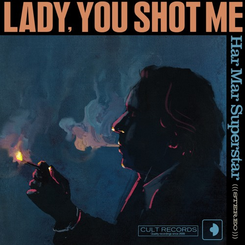 Har Mar Superstar - Lady, You Shot Me