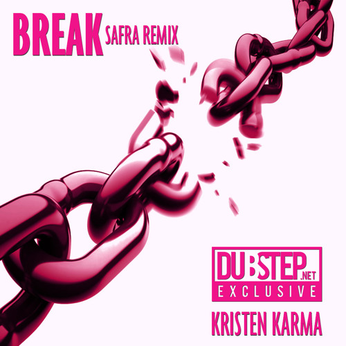 Break by Kristen Karma (Safra Remix) - Dubstep.NET EXCLUSIVE