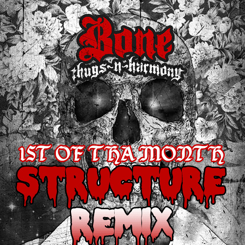 Bone Thugs n Harmony - 1st of the Month (Structure Trapstep Rmx)