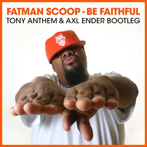 Fatman Scoop - Be Faithful (Tony Anthem & Axl Ender Bootleg)