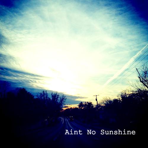 Aint No Sunshine (Remix/Cover)